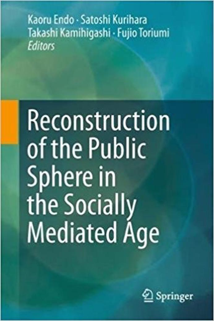 K, Endo, K. Kurihara, T. Kamihigashi and F.Toriumi (eds). Reconstruction of the Public Sphere in the Socially Mediated Age. Nov/2017.